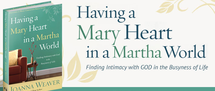 Learn more about Having a Mary Heart in a Martha World at www.HavingaMaryHeart.com