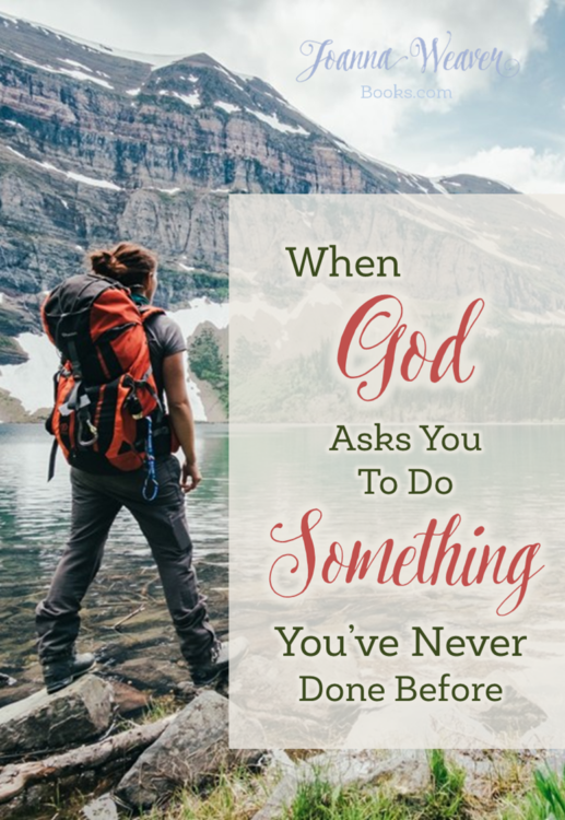 "Joanna Weaver writes about getting unstuck and moving forward....""When God Asks You to Do Something You've Never Done Before"" -"