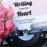 9 Tips for Writing From the Heart