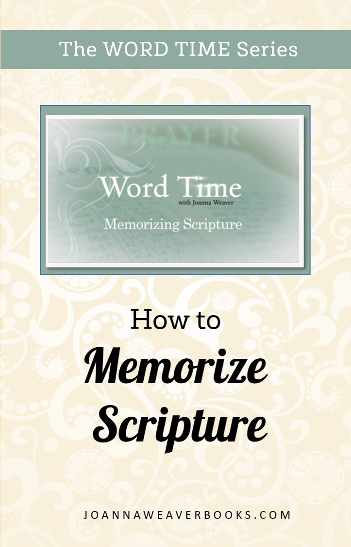 How to Memorize Scripture - Word Time - Joanna Weaver