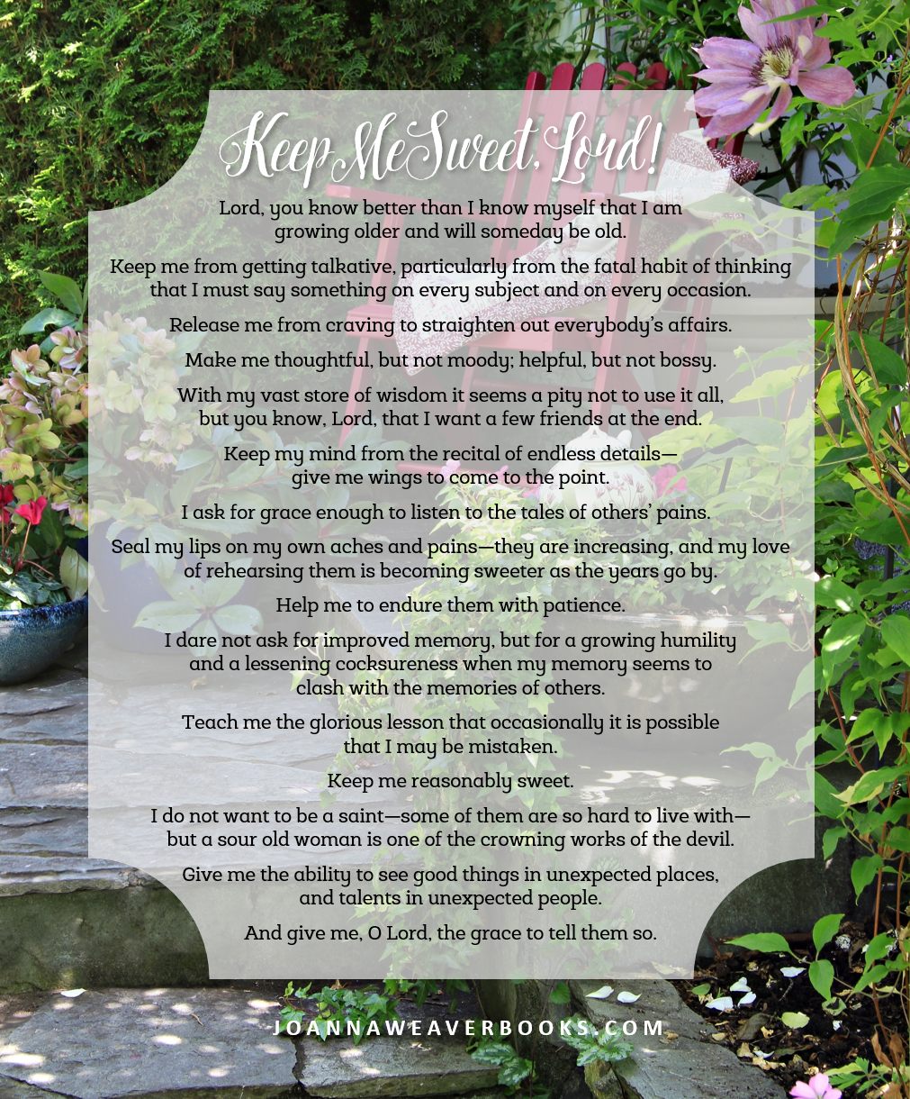 A powerful prayer for every woman....Keep me sweet, Lord! From Joanna Weaver's book, Having a Mary Spirit. Learn more at www.JoannaWeaverBooks.com