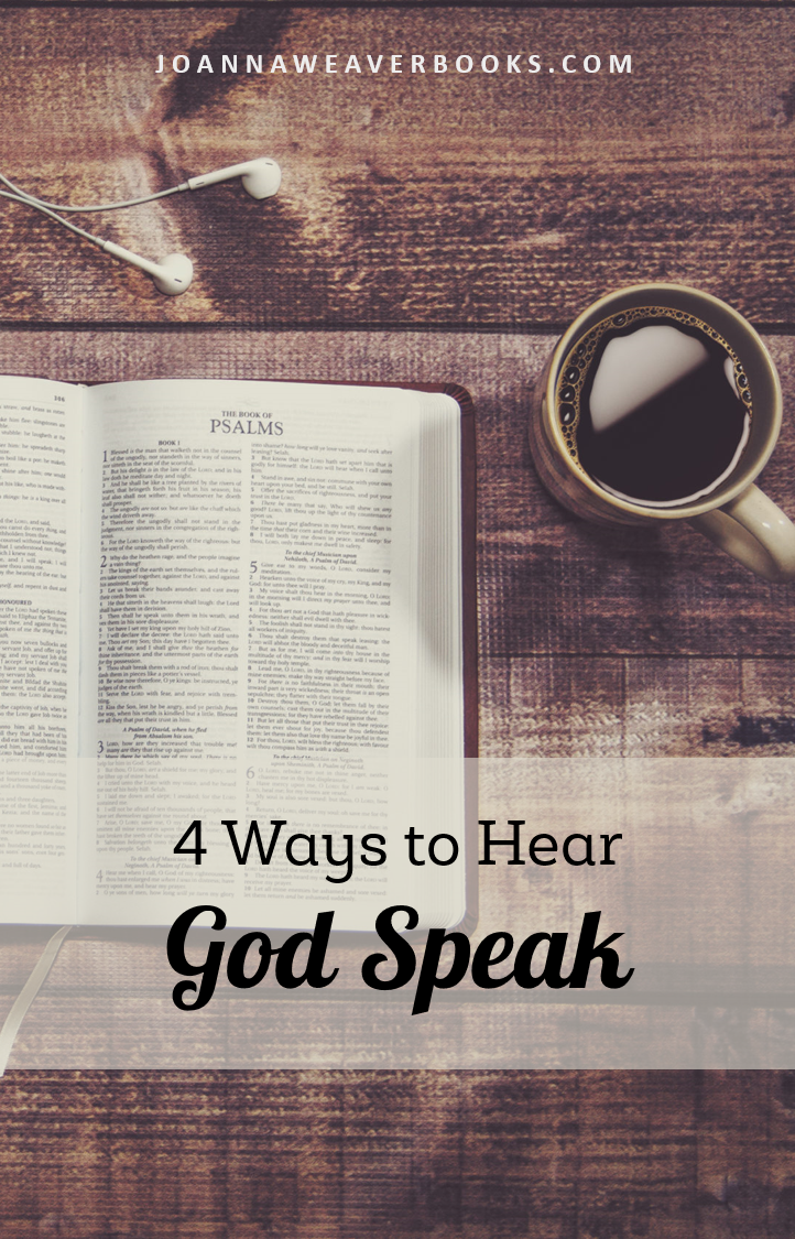 "God is always speaking - we need to learn to listen. Read more at ""4 Ways to Hear God Speak."" www.JoannaWeaverBooks.com"