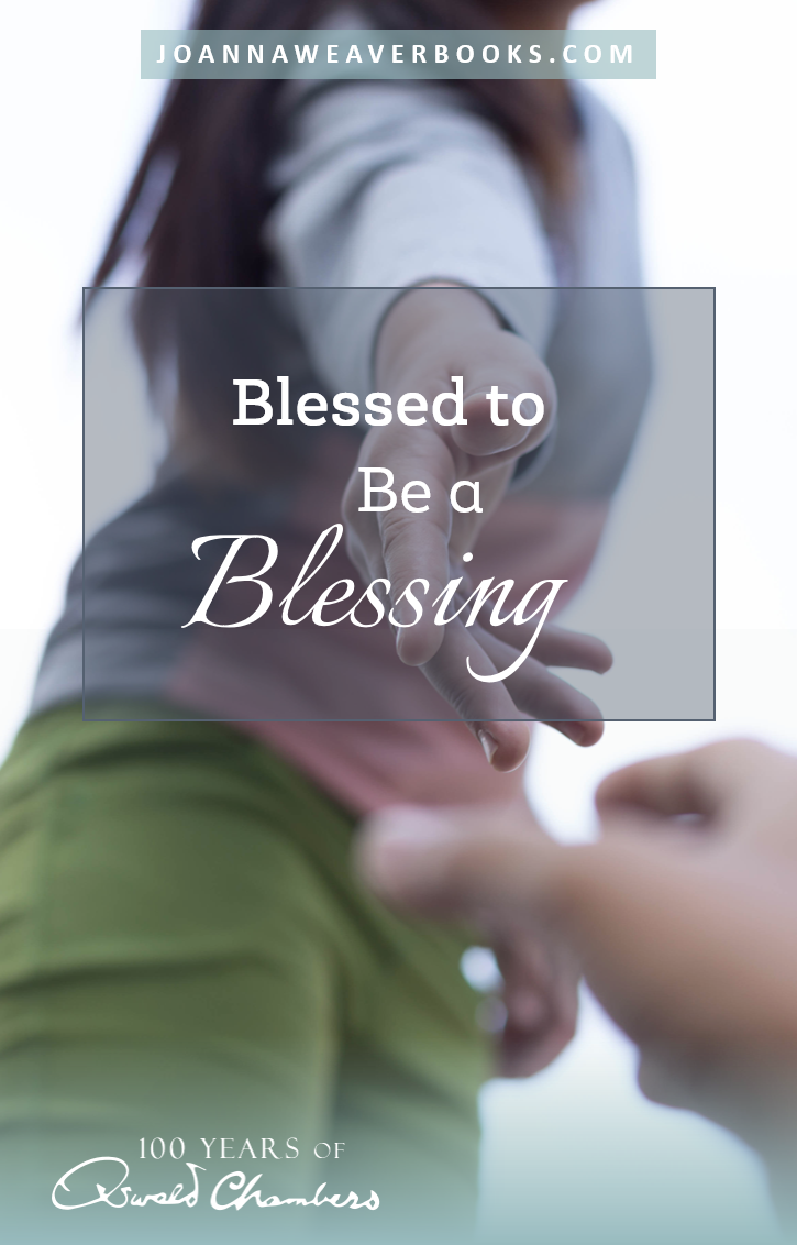 """God wants to bless you...so He can bless others through you! """"Celebrate 100 Years of Oswald Chambers"""" with best-selling author, Joanna Weaver at JoannaWeaverBooks.com"""