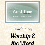 Combining Worship and the Word – Word Time