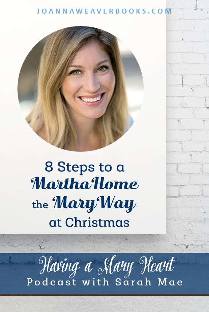 "Check out Joanna Weaver's interview with Sarah Mae for ""8 Tips to a Martha Home the Mary Way at Christmas"" - www.JoannaWeaverBooks.com"