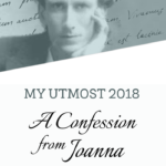 My Utmost 2018 | A Confession from Joanna…