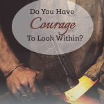 Do You Have Courage to Look Within?