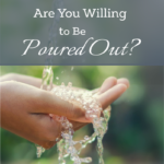 Are You Willing to Be Poured Out?