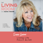 In today's Living Room podcast with Joanna Weaver, best-selling author Susie Larson shares from her book, Fully Alive.