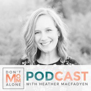 Don't Mom Alone Podcast with Heather MacFadyen