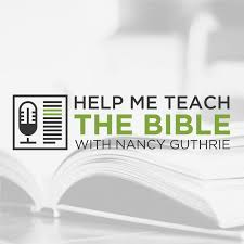 Help Me Teach the Bible with Nancy Guthrie