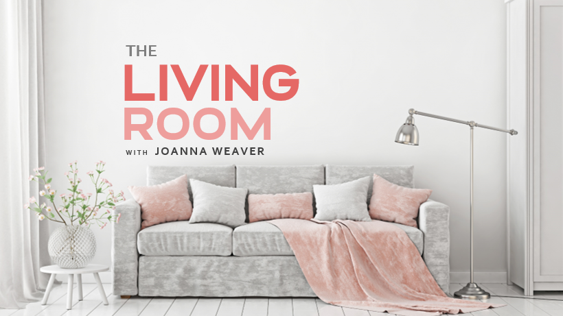 The Living Room Podcast with Joanna Weaver