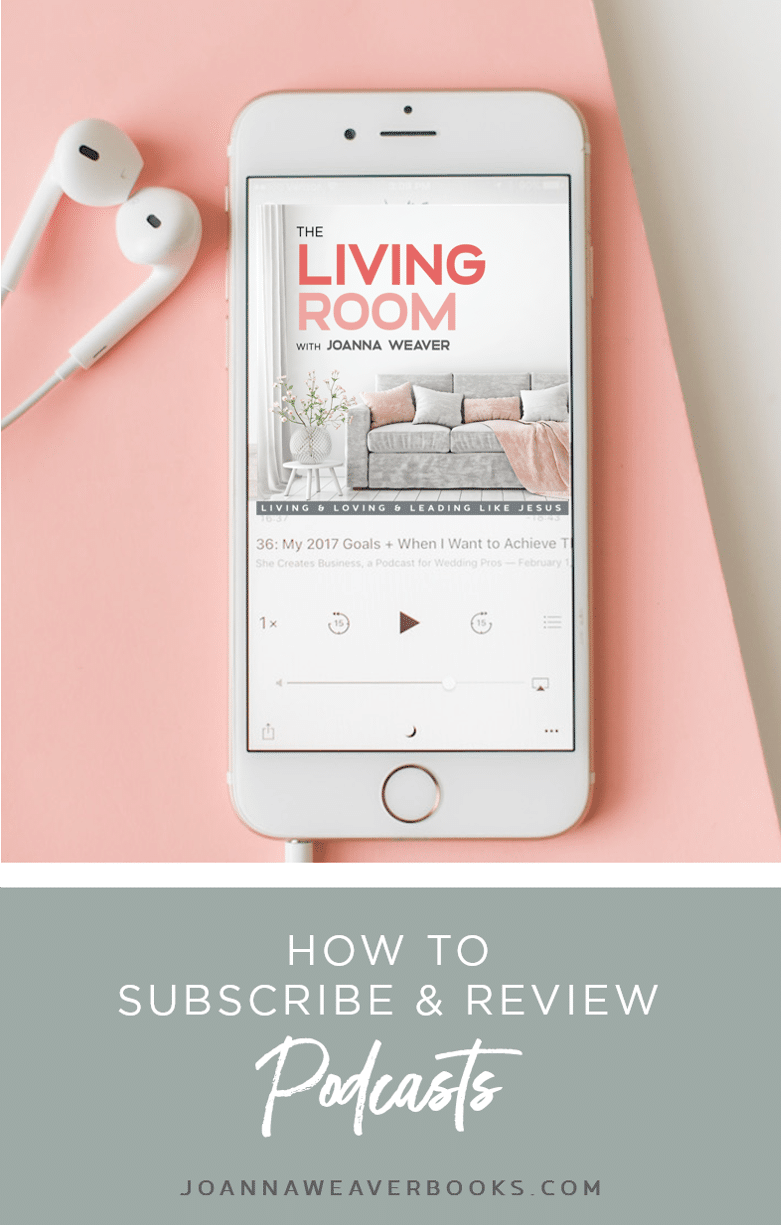 How to Subscribe & Review Podcasts - The Living Room with Joanna Weaver