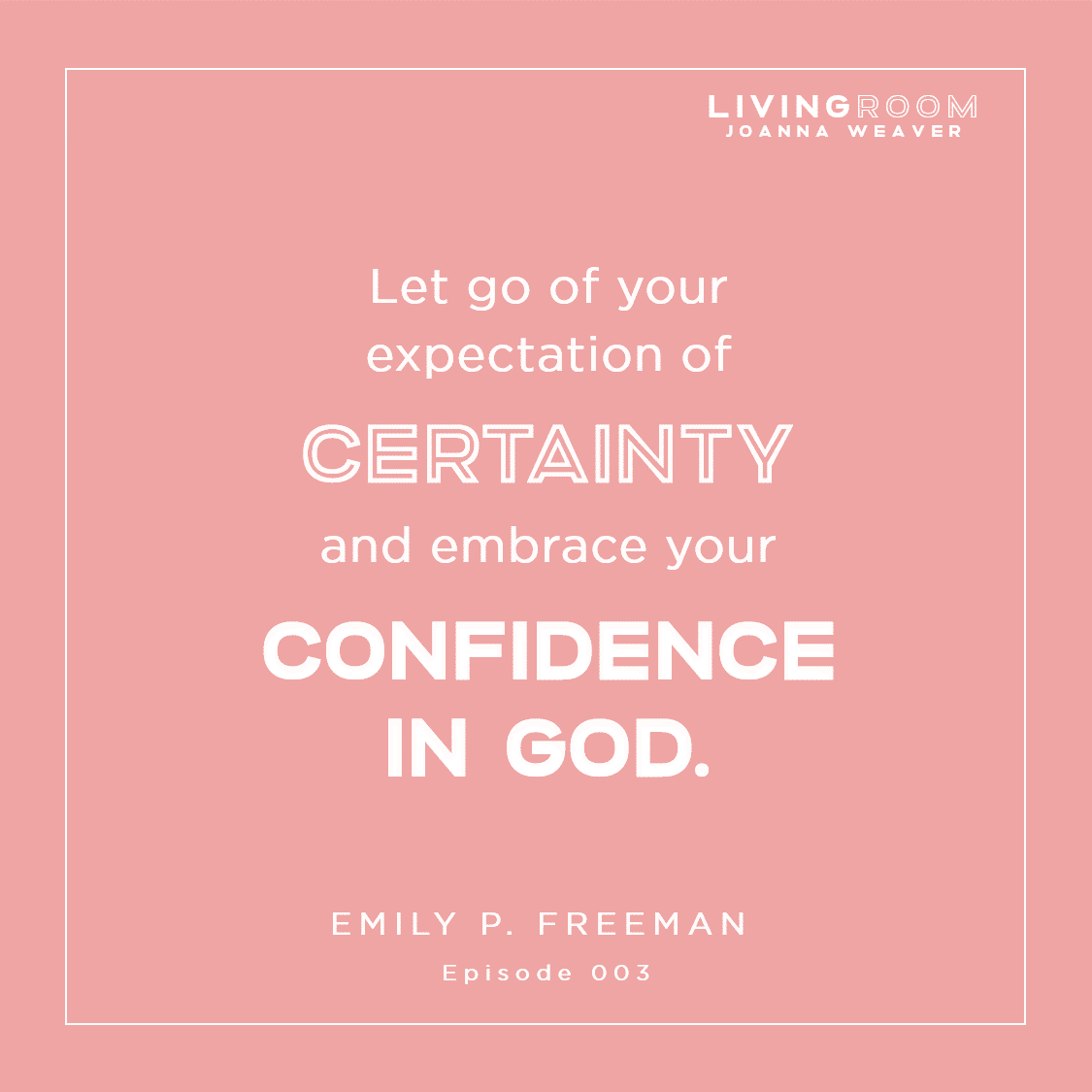 TLR 003 - Confidence in God - Emily P. Freeman