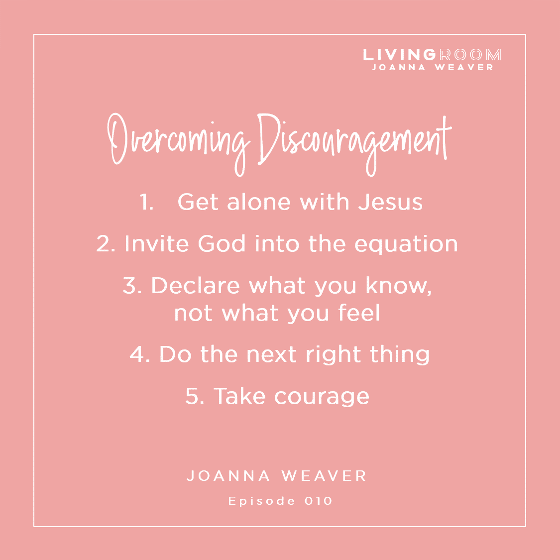Five ways to overcome discouragement - Joanna Weaver - The Living Room Podcast #010