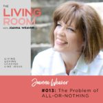 The Problem of All-or-Nothing with Joanna Weaver - The Living Room Podcast 013