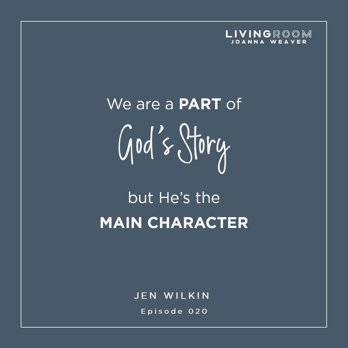 """""""We are part of God's story, but He's the main character."""" Jen Wilkin TLR 020"""