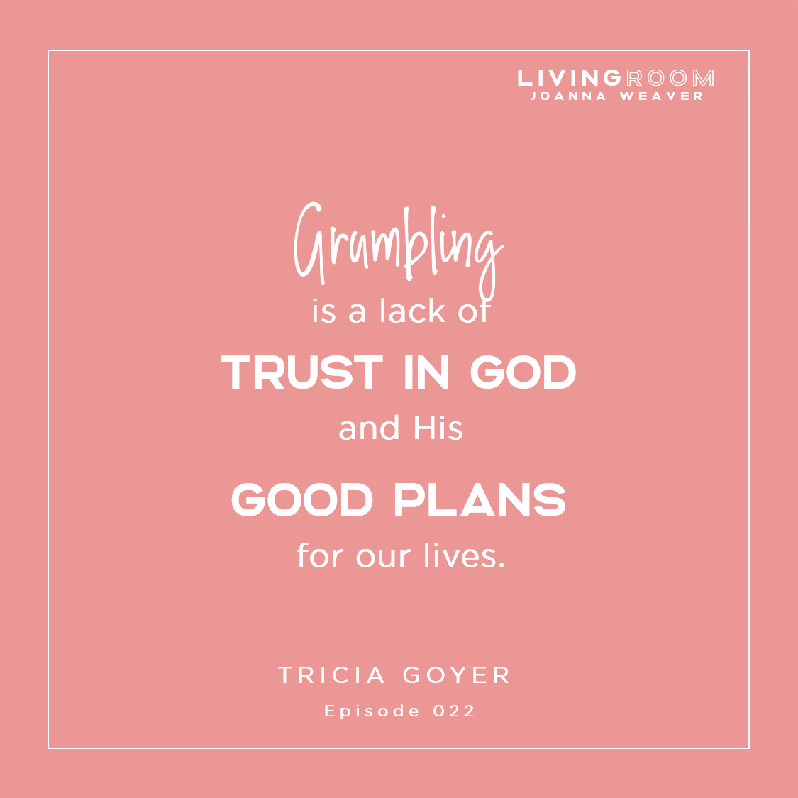 """""""Grumbling is a lack of trust in God and His good plans for our lives."""" - Tricia Goyer TLR 022"""