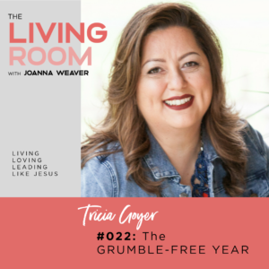 "Listen to ""The Grumble-Free Year with Tricia Goyer"" - The Living Room Podcast Ep. 022"