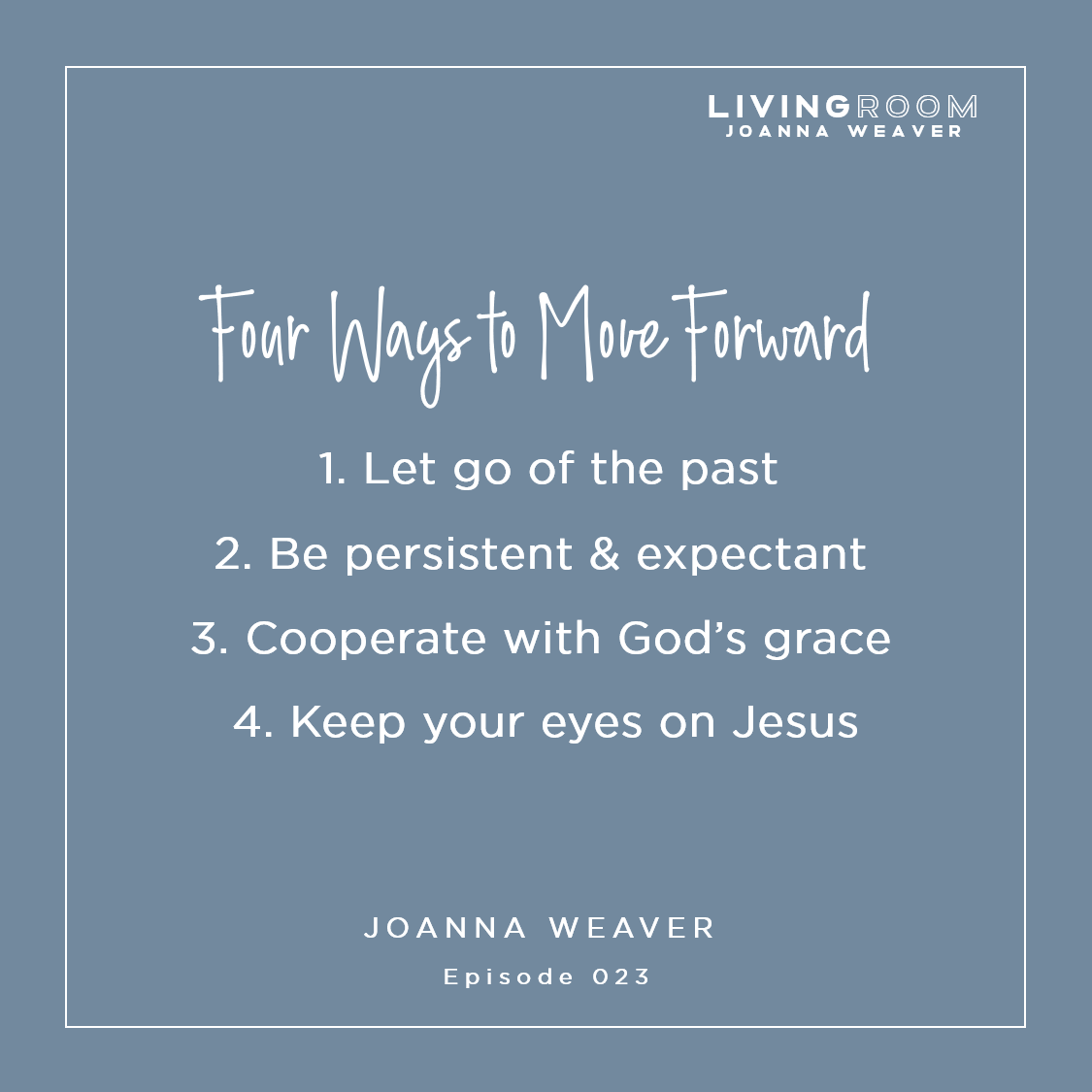 Four Ways to Move Forward - Joanna Weaver - The Living Room Epi. 23