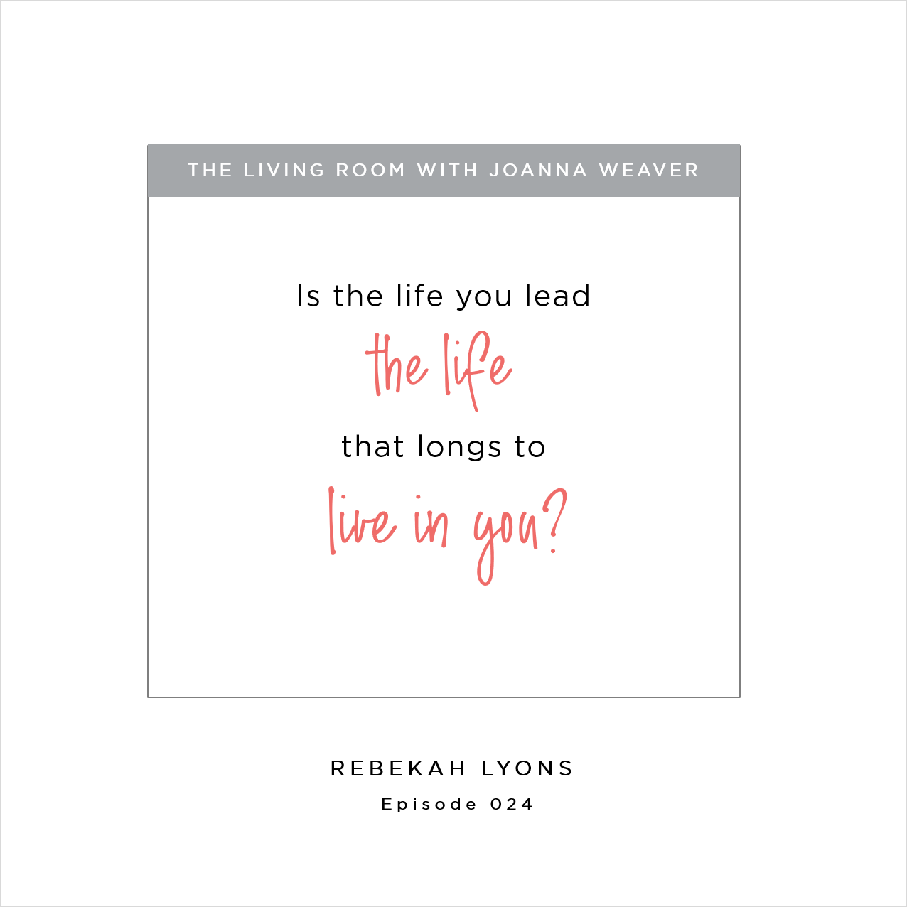 """Is the life you lead the life that longs to live in you?"" Rebekah Lyons - The Living Room Podcast - Episode 024"