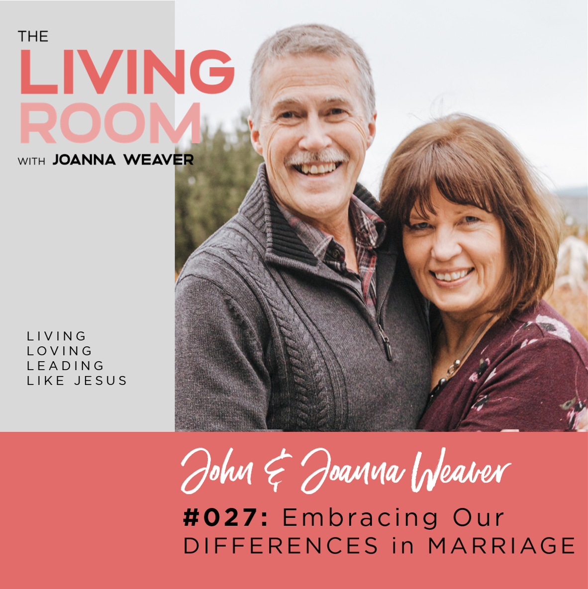 Embracing Our Differences in Marriage - with John Weaver - The Living Room Podcast - Episode 027