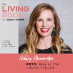 Rise of the Truth-Teller with Ashley Abercrombie - The Living Room Podcast - Episode 029
