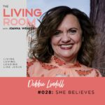 She Believes with Debbie Lindell - The Living Room Podcast - Episode 028