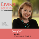 Staying Power with Carol Kent - The Living Room with Joanna Weaver - Episode 030