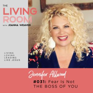 Fear Is Not the Boss of You with Jennifer Allwood - The Living Room Podcast - Episode 031