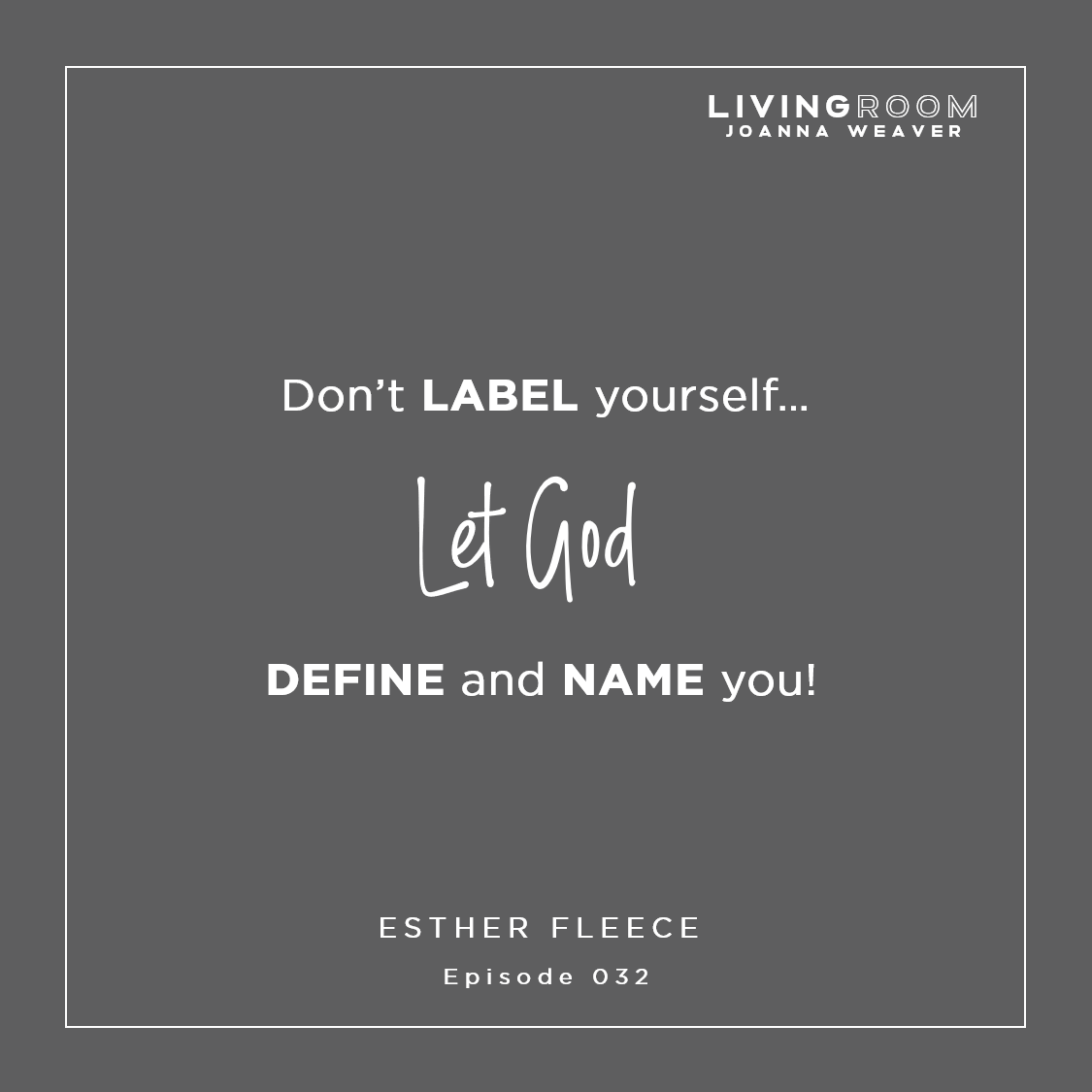 """Don't label yourself...let God define and name you"" - Esther Fleece - TLR 032"