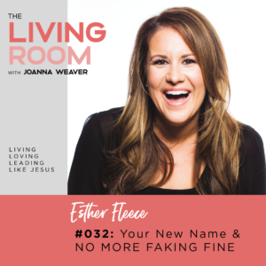 Your New Name & No More Faking Fine with Esther Fleece - The Living Room - Episode 032