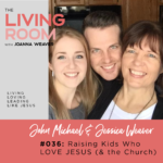 """Raising Kids Who Love Jesus (& the Church) with John Michael Weaver and Jessica Downs - TLR 036"