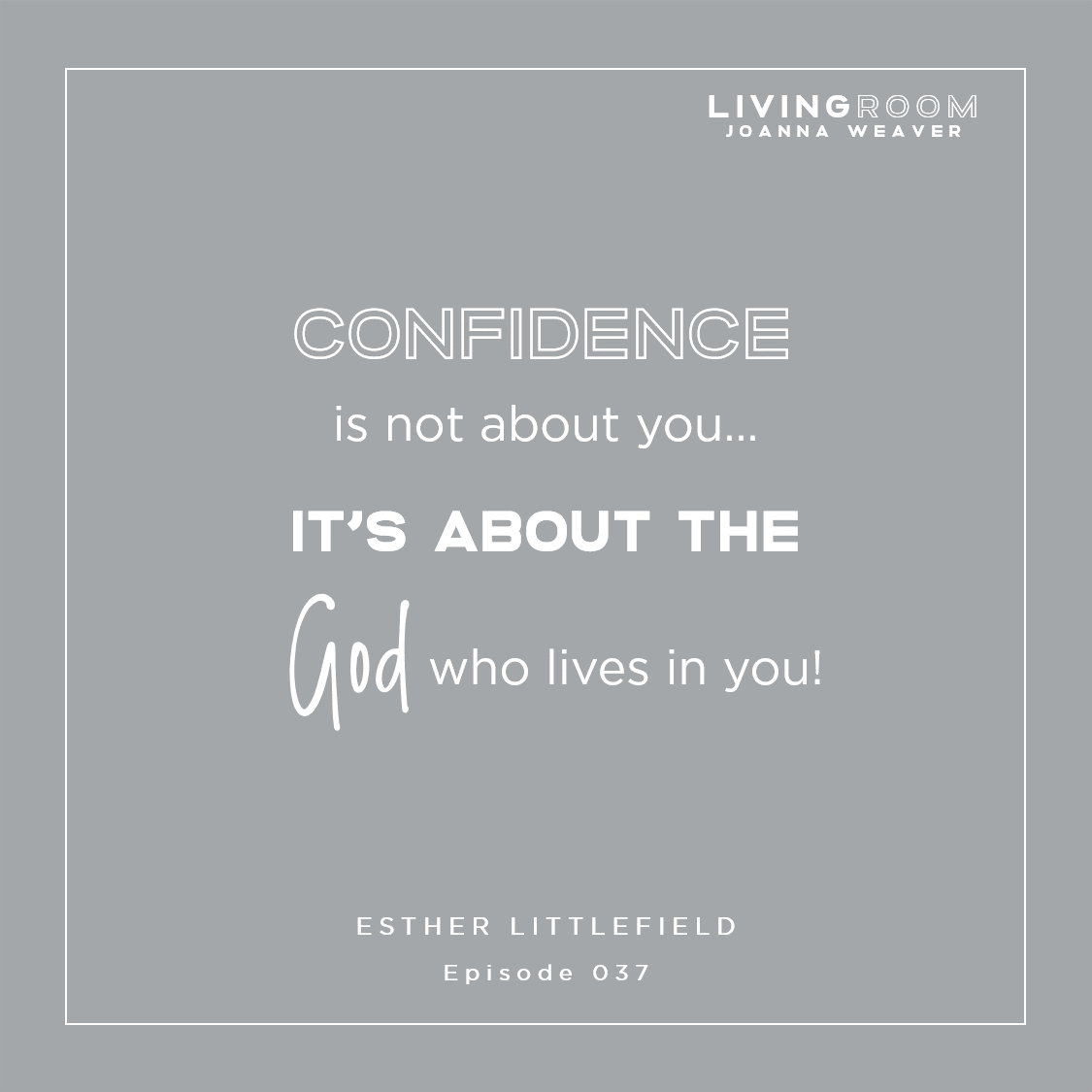 """Confidence is not about you...it's about the God who lives in you!"" - Esther Littlefield - TLR 037"