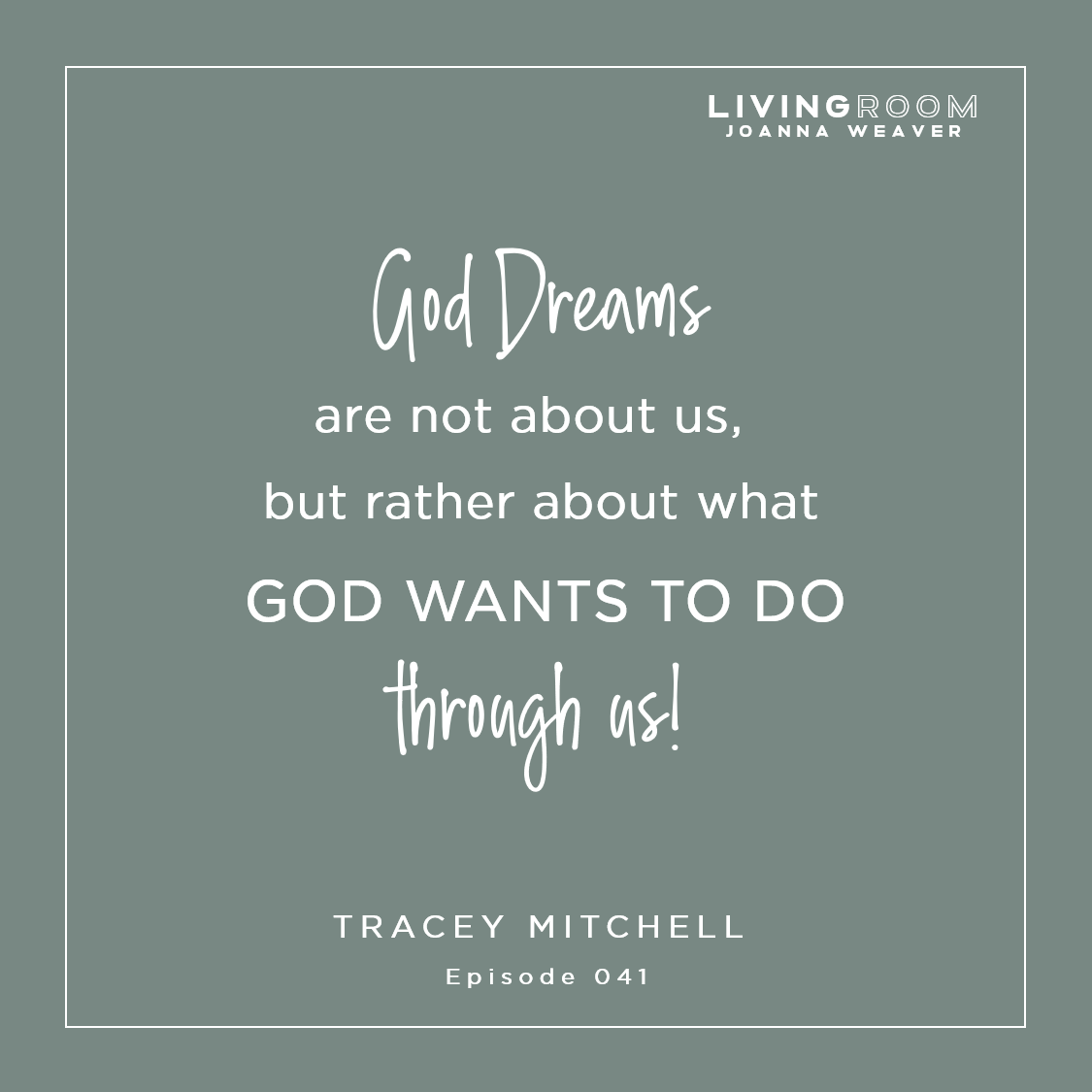 """God dreams"" are not about us, but rather about what God wants to do through us."" - Tracey Mitchell - The Living Room - Episode 041"