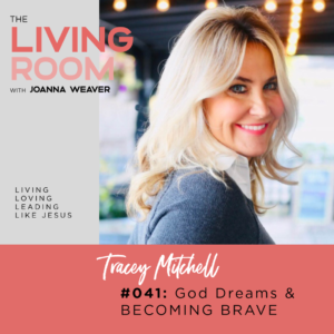 God Dreams & Becoming Brave with Tracey Mitchell - The Living Room Podcast - Episode 041