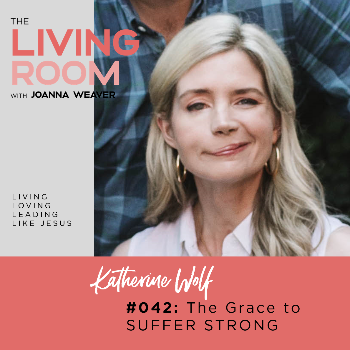TLR 042: The Grace to Suffer Strong with Katherine Wolf - The Living Room with Joanna Weaver Podcast