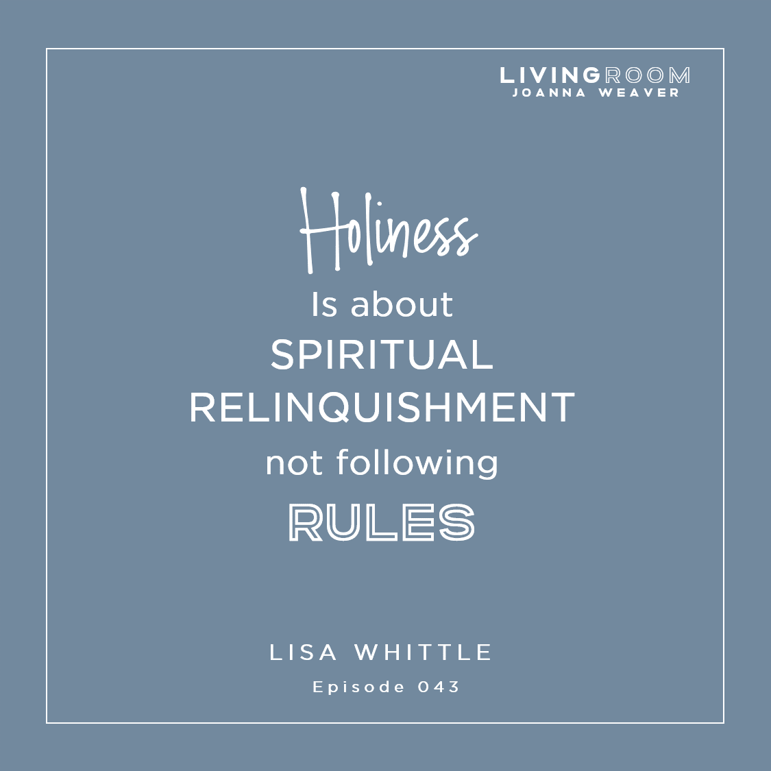 """Holiness is about spiritual relinquishment not following rules"" - Lisa Whittle - TLR 043"