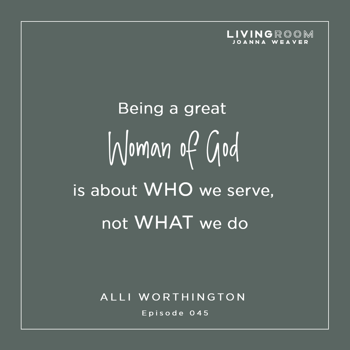"""Being a great woman of God is about who we serve, not what we do."" - Allie Worthington - TLR 045"