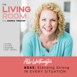 Standing Strong with Alli Worthington - The Living Room Podcast - Episode 045