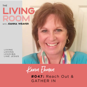 Reach Out & Gather In with Karen Ehman - The Living Room Podcast - Ep. 047