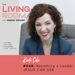 Becoming a Leader Jesus Can Use with Kadi Cole - The Living Room Podcast - Ep. 048