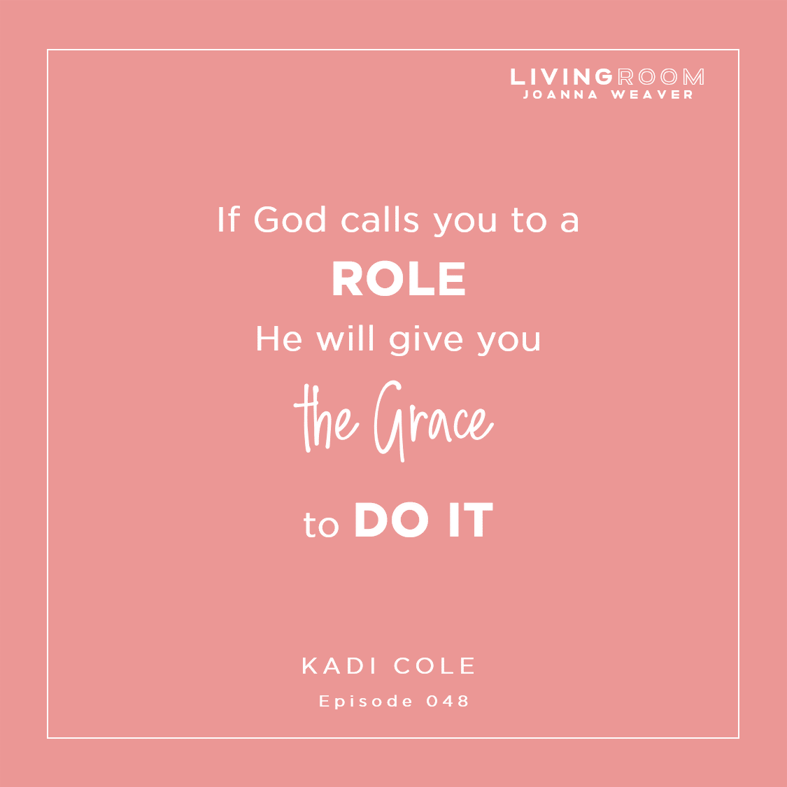 """""""If God calls you to a role, He will give you the grace to do it."""" - Kadi Cole - The Living Room Podcast - Ep. -48"""