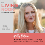 Rest Now with Kelly Balarie - The Living Room Podcast - Episode 049