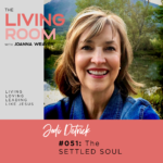 TLR 051 - The Settled Soul with Jodi Detrick - The Living Room with Joanna Weaver