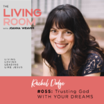 Trusting God With Your Dreams with Rachel Dodge - The Living Room Podcast - Episode 055