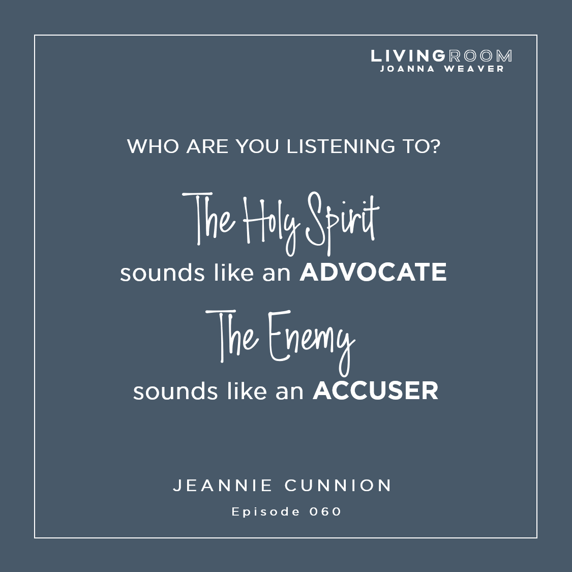 """""""The Holy Spirit sounds like an advocate. The Enemy sounds like an accuser"""" - Jeannie Cunnion - The Living Room Podcast - Episode 060"""