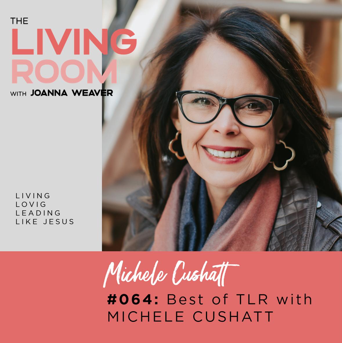 TLR 064 - Michele Cushatt - The Living Room Podcast
