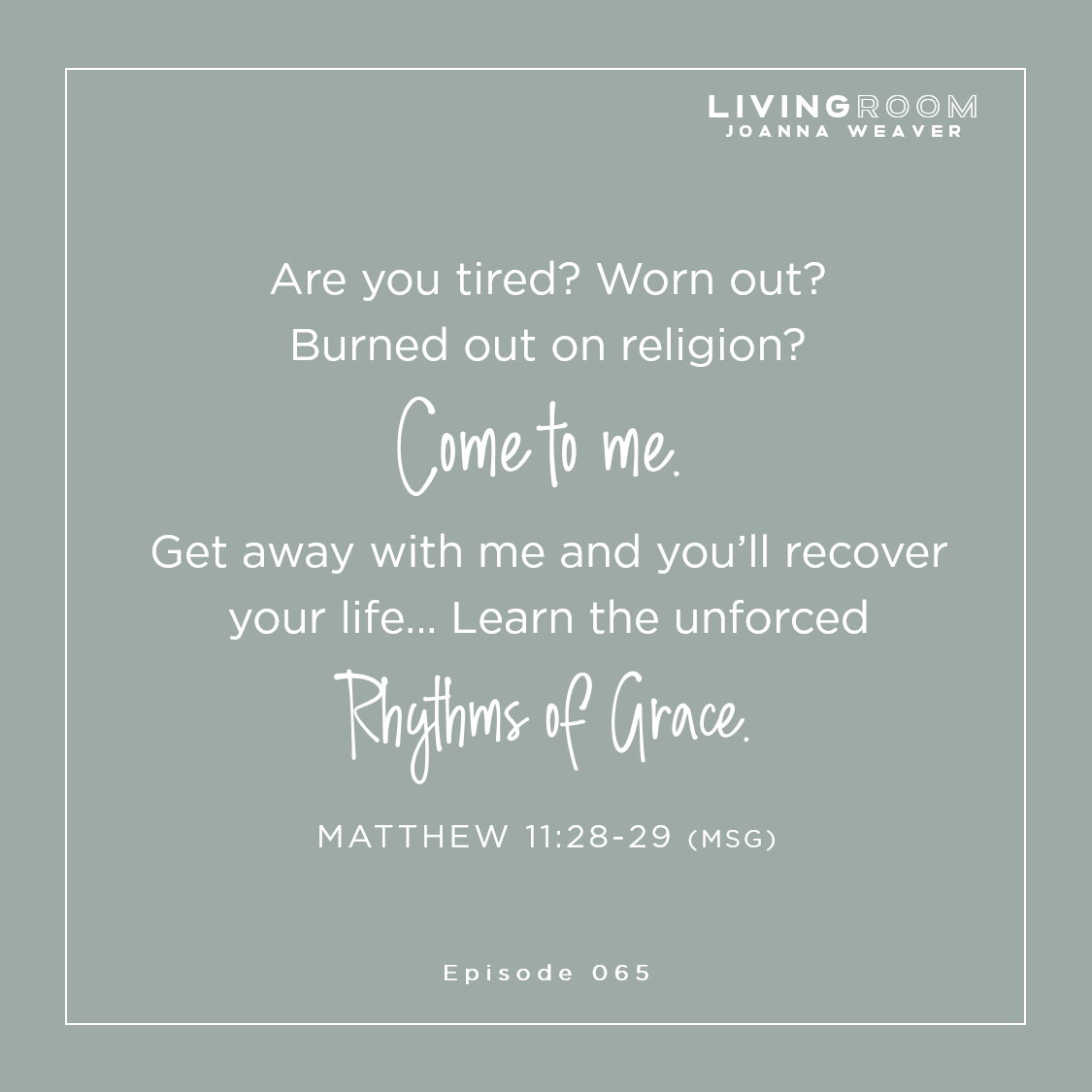 Matthew 11:28-29 - The Living Room Podcast with Joanna Weaver