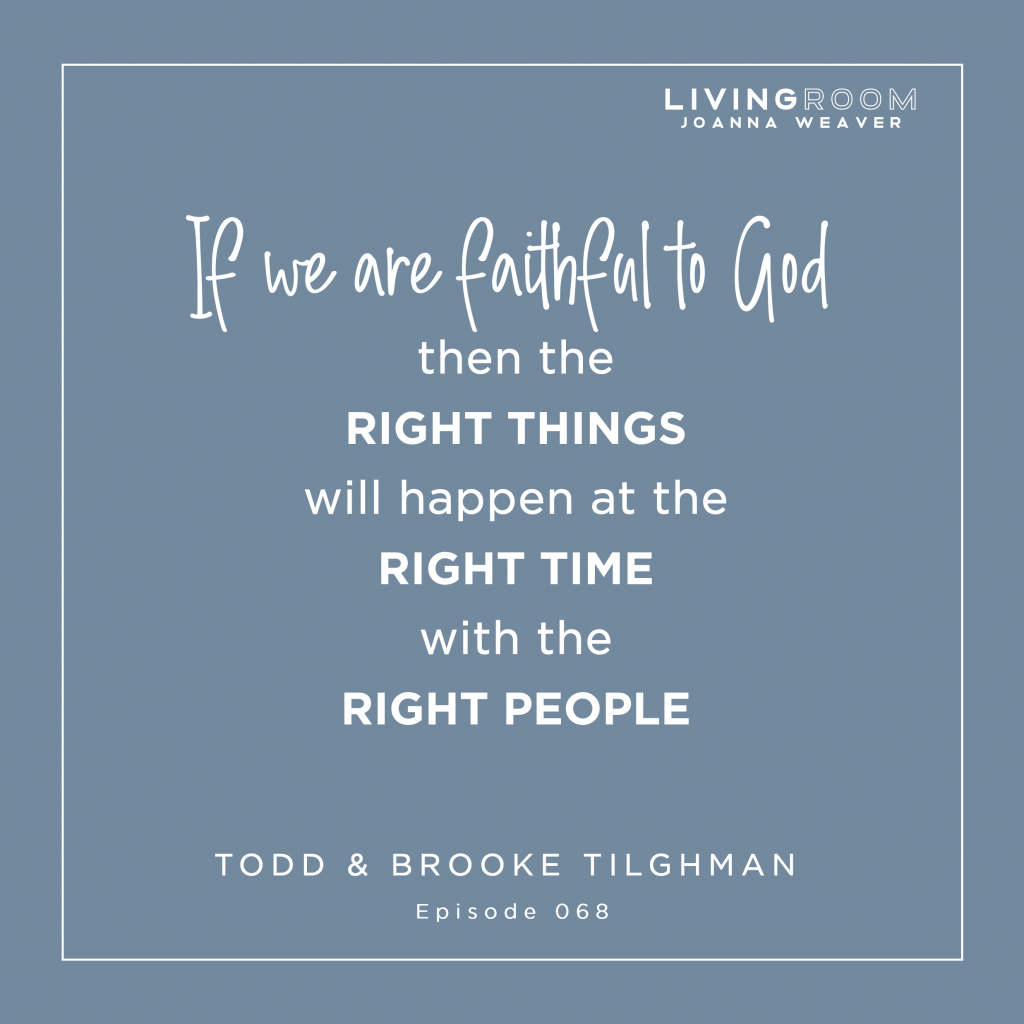 """""""If we are faithful to God, then the right things will happen at the right time with the right people."""" Todd Tilghman - The Living Room - Episode 068"""